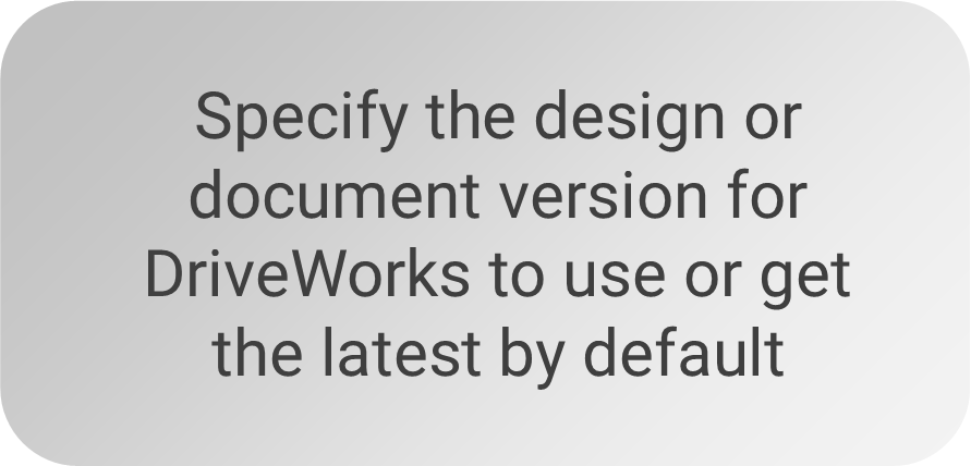 Specify the design or document version for DriveWorks to use or get the latest by default