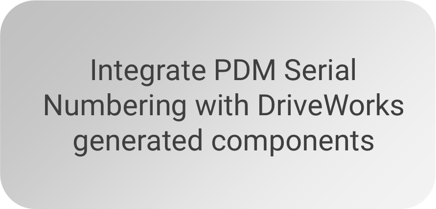 Integrate PDM Serial Numbering with DriveWorks generated components